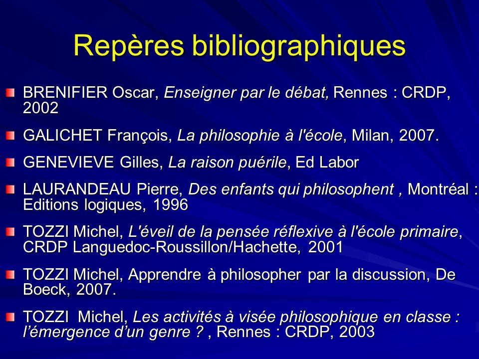 Repères bibliographiques BRENIFIER Oscar, Enseigner par le débat, Rennes : CRDP, 2002 GALICHET François, La philosophie à l'école, Milan, 2007. GENEVI