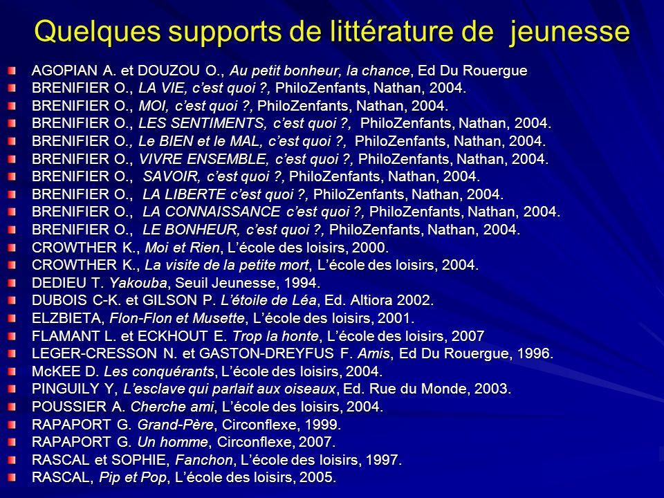 Quelques supports de littérature de jeunesse AGOPIAN A. et DOUZOU O., Au petit bonheur, la chance, Ed Du Rouergue BRENIFIER O., LA VIE, cest quoi ?, P