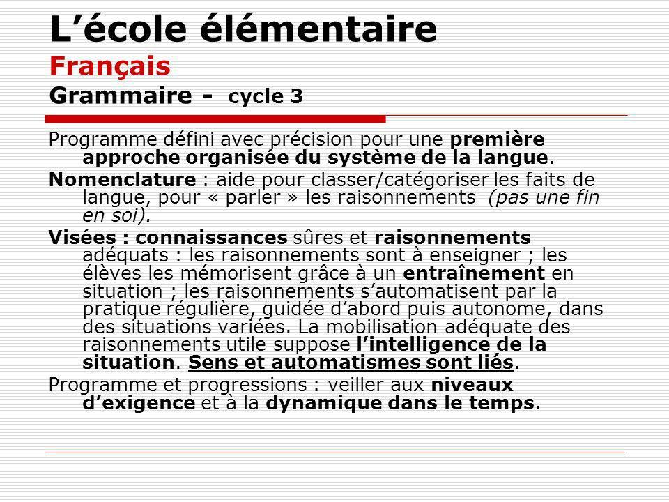 Lécole élémentaire Français Grammaire - cycle 3 Programme défini avec précision pour une première approche organisée du système de la langue.
