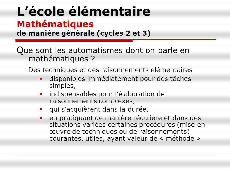 Lécole élémentaire Mathématiques de manière générale (cycles 2 et 3) Q ue sont les automatismes dont on parle en mathématiques .