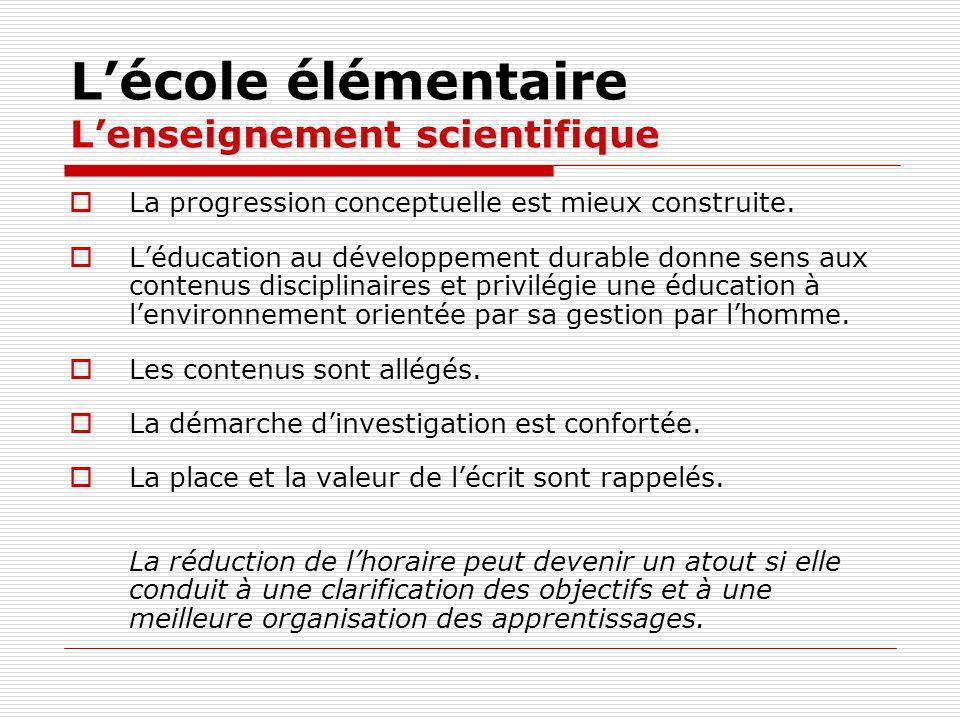 Lécole élémentaire Lenseignement scientifique La progression conceptuelle est mieux construite.