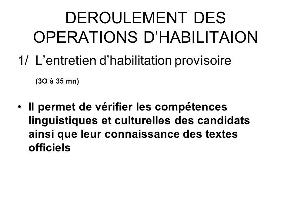 DEROULEMENT DES OPERATIONS DHABILITAION 1/ Lentretien dhabilitation provisoire (3O à 35 mn) Il permet de vérifier les compétences linguistiques et cul