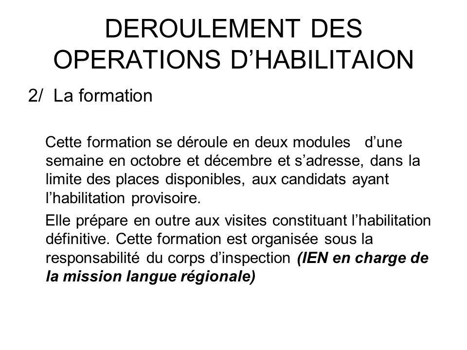 DEROULEMENT DES OPERATIONS DHABILITAION 2/ La formation Cette formation se déroule en deux modules dune semaine en octobre et décembre et sadresse, da