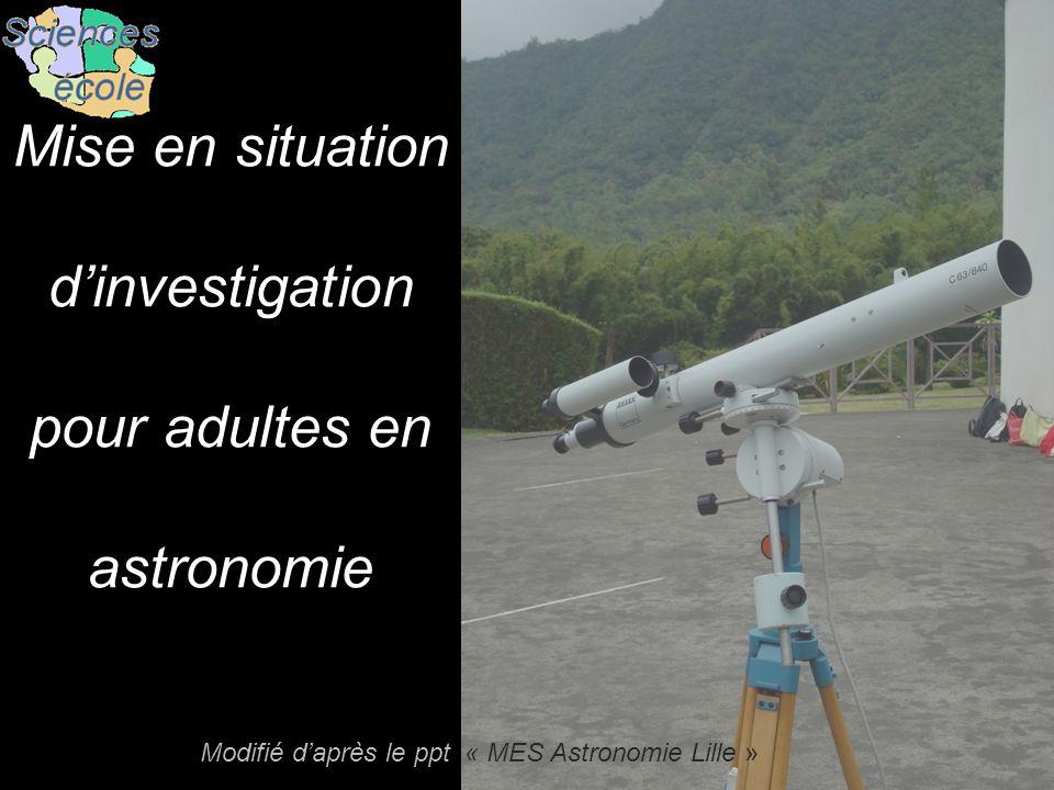 Mise en situation dinvestigation pour adultes en astronomie Modifié daprès le ppt « MES Astronomie Lille »