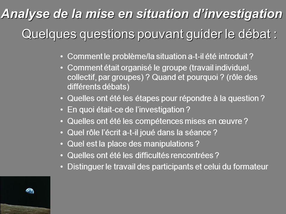 Analyse de la mise en situation dinvestigation Comment le problème/la situation a-t-il été introduit ? Comment était organisé le groupe (travail indiv