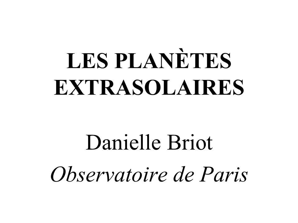 LES PLANÈTES EXTRASOLAIRES Danielle Briot Observatoire de Paris