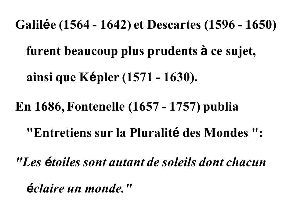 Galil é e (1564 - 1642) et Descartes (1596 - 1650) furent beaucoup plus prudents à ce sujet, ainsi que K é pler (1571 - 1630). En 1686, Fontenelle (16