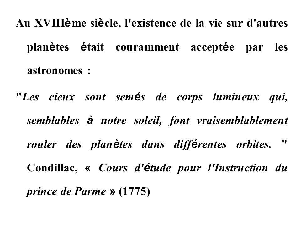 Au XVIII è me si è cle, l'existence de la vie sur d'autres plan è tes é tait couramment accept é e par les astronomes :