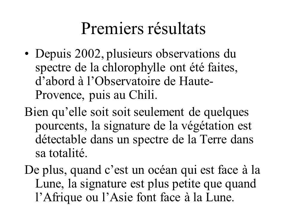 Premiers résultats Depuis 2002, plusieurs observations du spectre de la chlorophylle ont été faites, dabord à lObservatoire de Haute- Provence, puis a