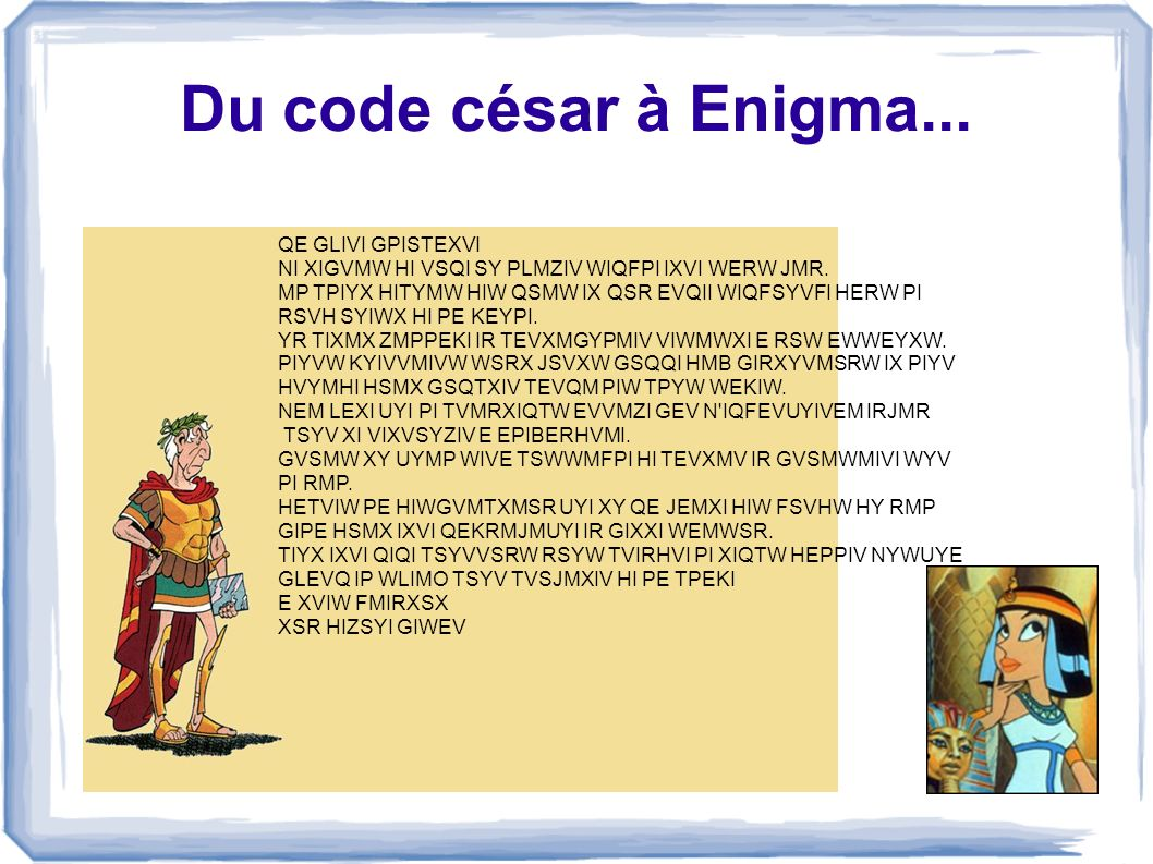 Du code césar à Enigma... QE GLIVI GPISTEXVI NI XIGVMW HI VSQI SY PLMZIV WIQFPI IXVI WERW JMR. MP TPIYX HITYMW HIW QSMW IX QSR EVQII WIQFSYVFI HERW PI
