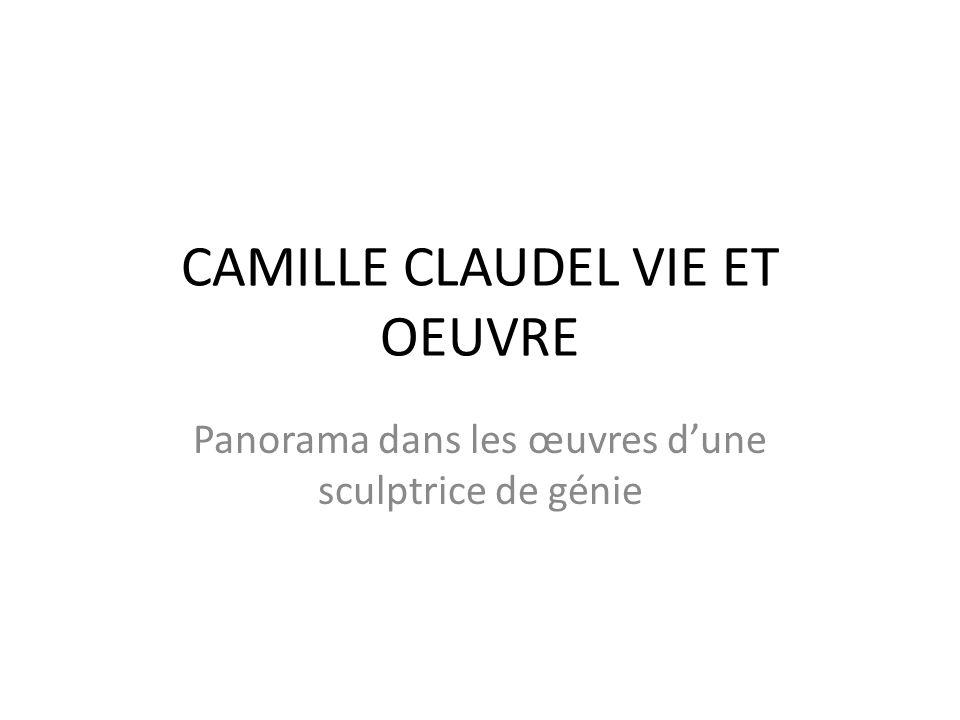CAMILLE CLAUDEL VIE ET OEUVRE Panorama dans les œuvres dune sculptrice de génie