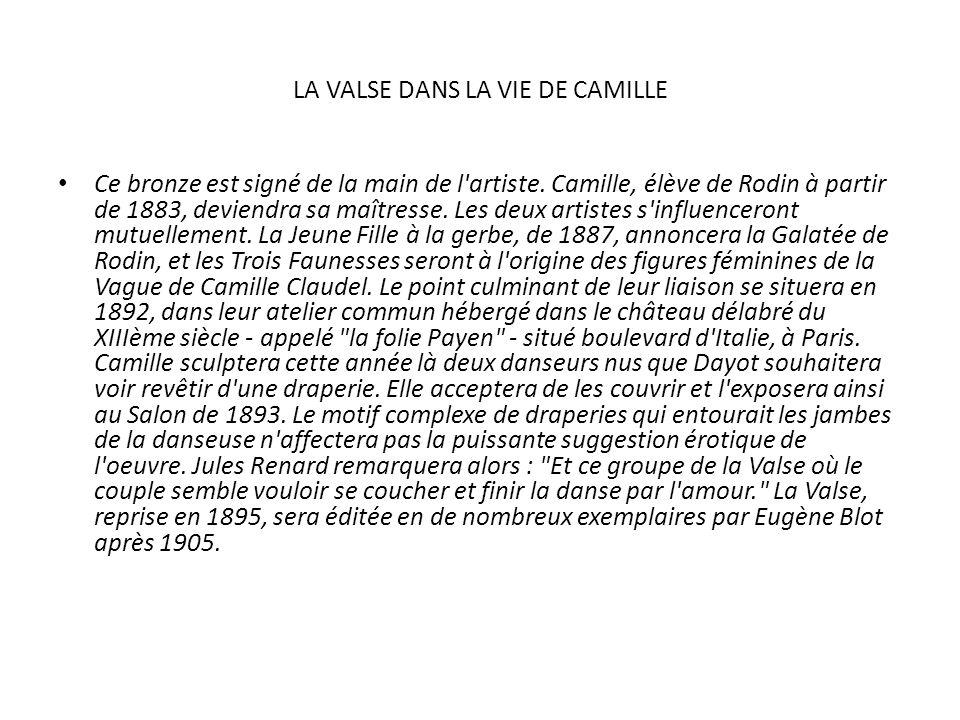 LA VALSE DANS LA VIE DE CAMILLE Ce bronze est signé de la main de l'artiste. Camille, élève de Rodin à partir de 1883, deviendra sa maîtresse. Les deu