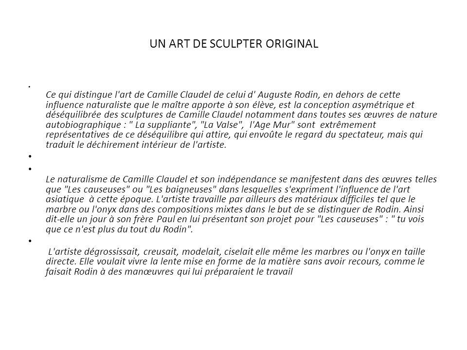 UN ART DE SCULPTER ORIGINAL Ce qui distingue l'art de Camille Claudel de celui d' Auguste Rodin, en dehors de cette influence naturaliste que le maîtr