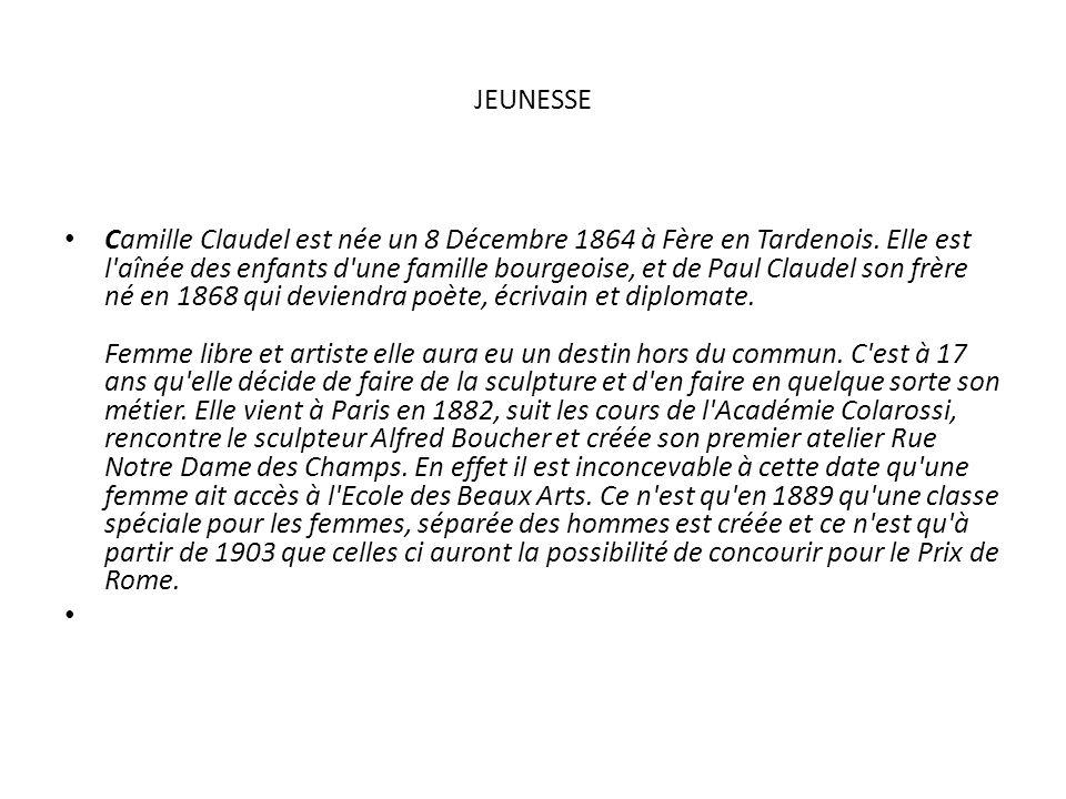 JEUNESSE Camille Claudel est née un 8 Décembre 1864 à Fère en Tardenois. Elle est l'aînée des enfants d'une famille bourgeoise, et de Paul Claudel son