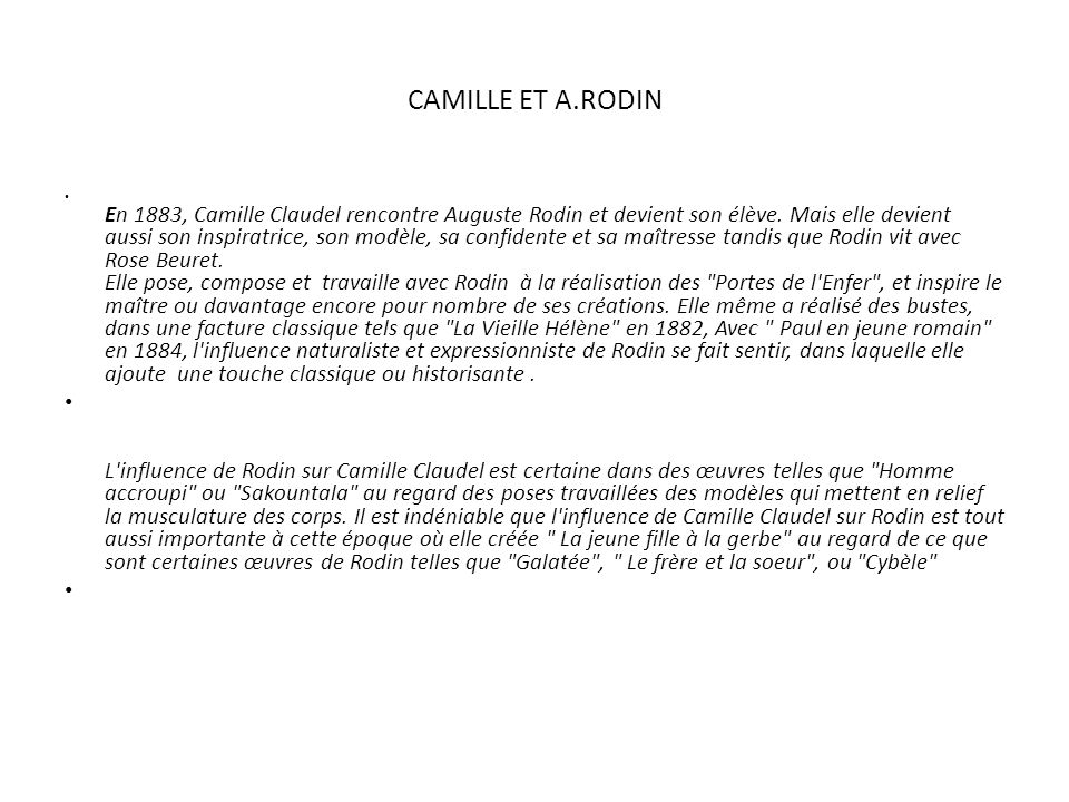 LAGE DOR DE LA CREATION C est à partir de 1893 que les rapports du couple se dégradent davantage, par des conflits avec Rose Beuret, mais aussi avec Rodin, dont Camille Claudel commence à rejeter l opportunisme et le soucis de sa réputation à laisser croire que certaines de ses créations sont de lui ou de son inspiration.