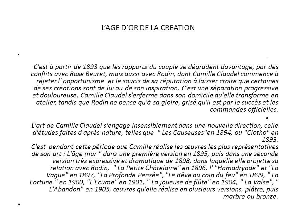 LAGE DOR DE LA CREATION C'est à partir de 1893 que les rapports du couple se dégradent davantage, par des conflits avec Rose Beuret, mais aussi avec R