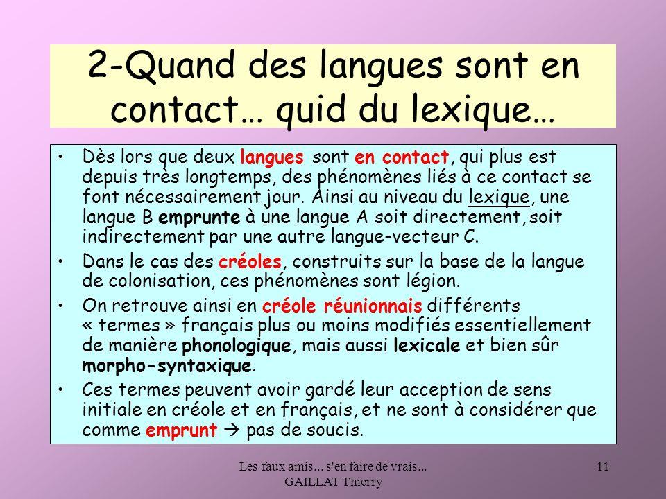 Les faux amis... s'en faire de vrais... GAILLAT Thierry 11 2-Quand des langues sont en contact… quid du lexique… Dès lors que deux langues sont en con