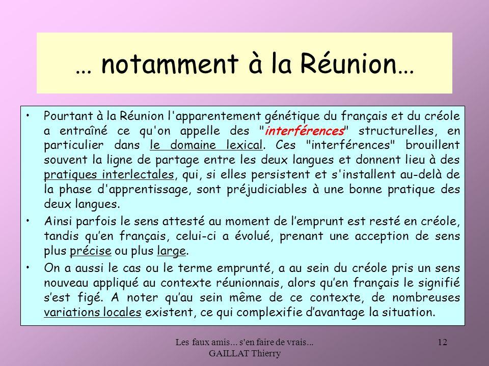 Les faux amis... s'en faire de vrais... GAILLAT Thierry 12 … notamment à la Réunion… Pourtant à la Réunion l'apparentement génétique du français et du