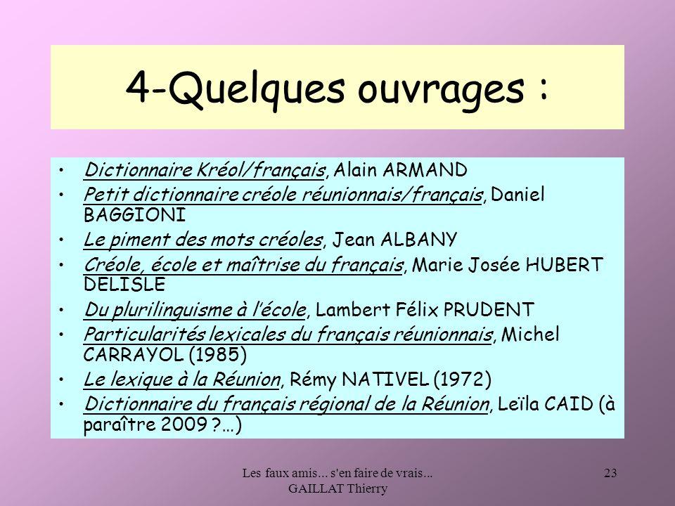 Les faux amis... s'en faire de vrais... GAILLAT Thierry 23 4-Quelques ouvrages : Dictionnaire Kréol/français, Alain ARMAND Petit dictionnaire créole r