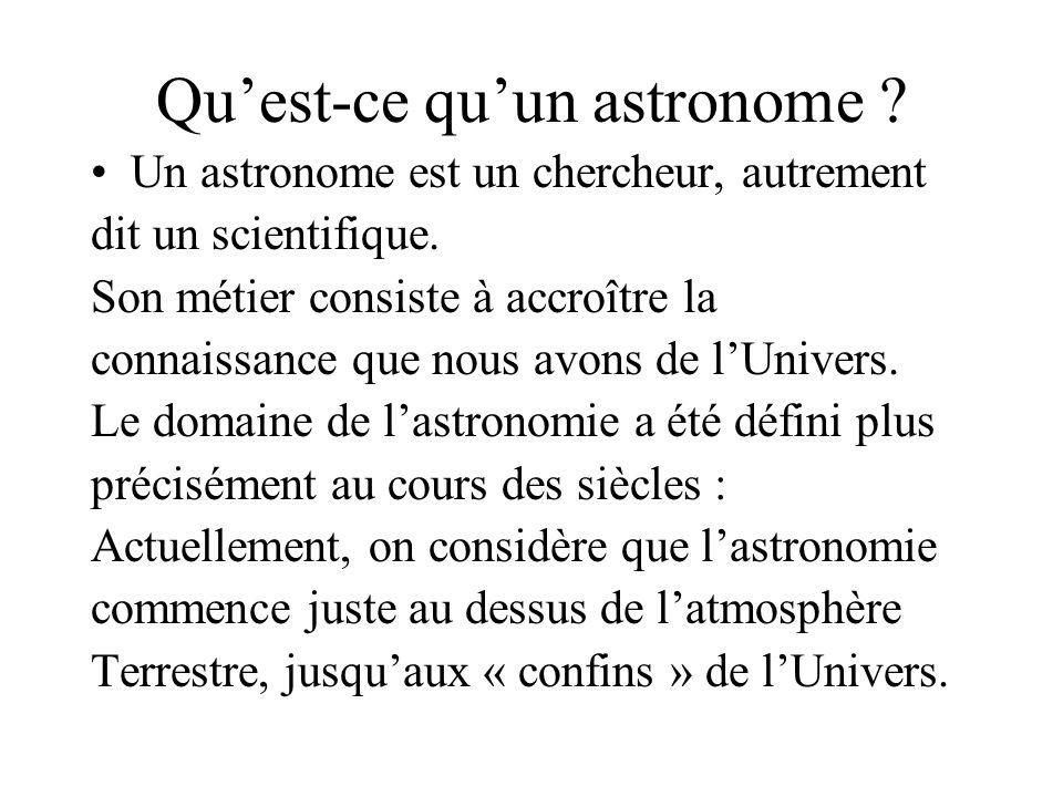 Quest-ce quun astronome .Un astronome est un chercheur, autrement dit un scientifique.