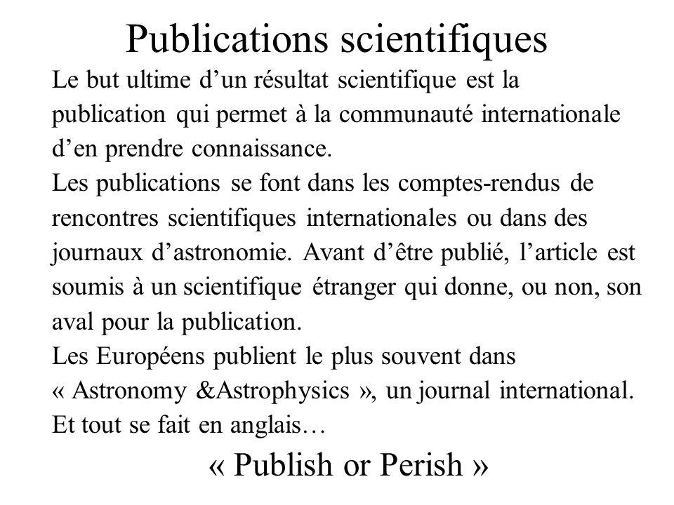 Publications scientifiques Le but ultime dun résultat scientifique est la publication qui permet à la communauté internationale den prendre connaissance.