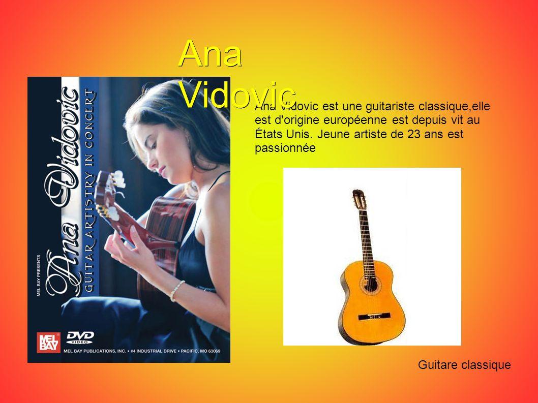 Ana Vidovic est une guitariste classique,elle est d'origine européenne est depuis vit au États Unis. Jeune artiste de 23 ans est passionnée Guitare cl