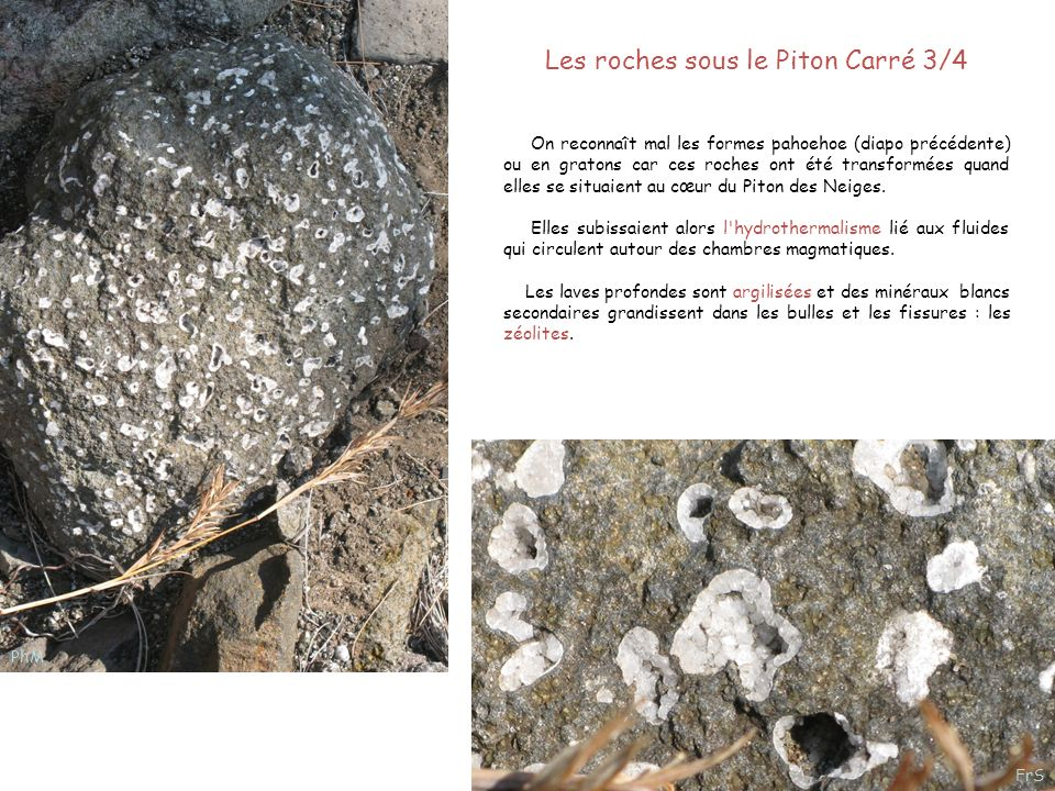 Les roches sous le Piton Carré 3/4 On reconnaît mal les formes pahoehoe (diapo précédente) ou en gratons car ces roches ont été transformées quand ell