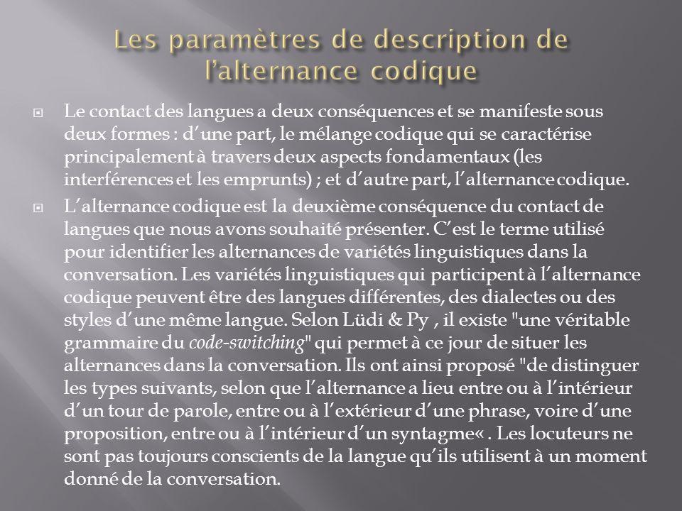 Le contact des langues a deux conséquences et se manifeste sous deux formes : dune part, le mélange codique qui se caractérise principalement à traver