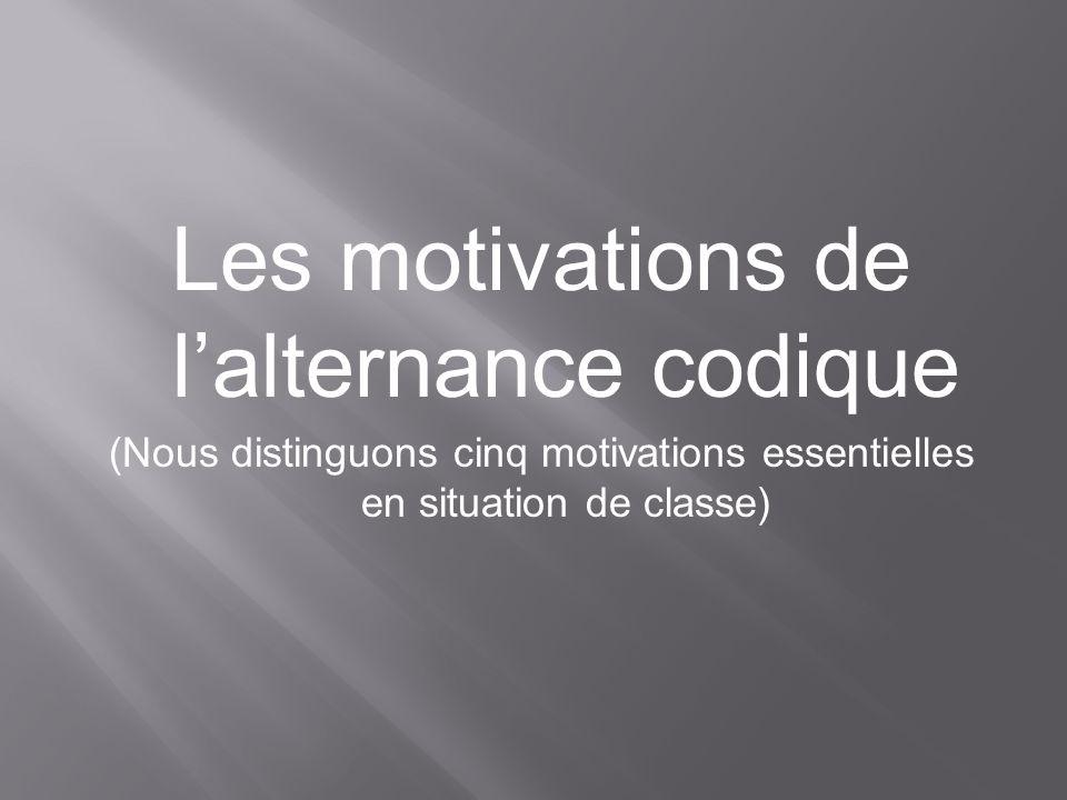 Les motivations de lalternance codique (Nous distinguons cinq motivations essentielles en situation de classe)