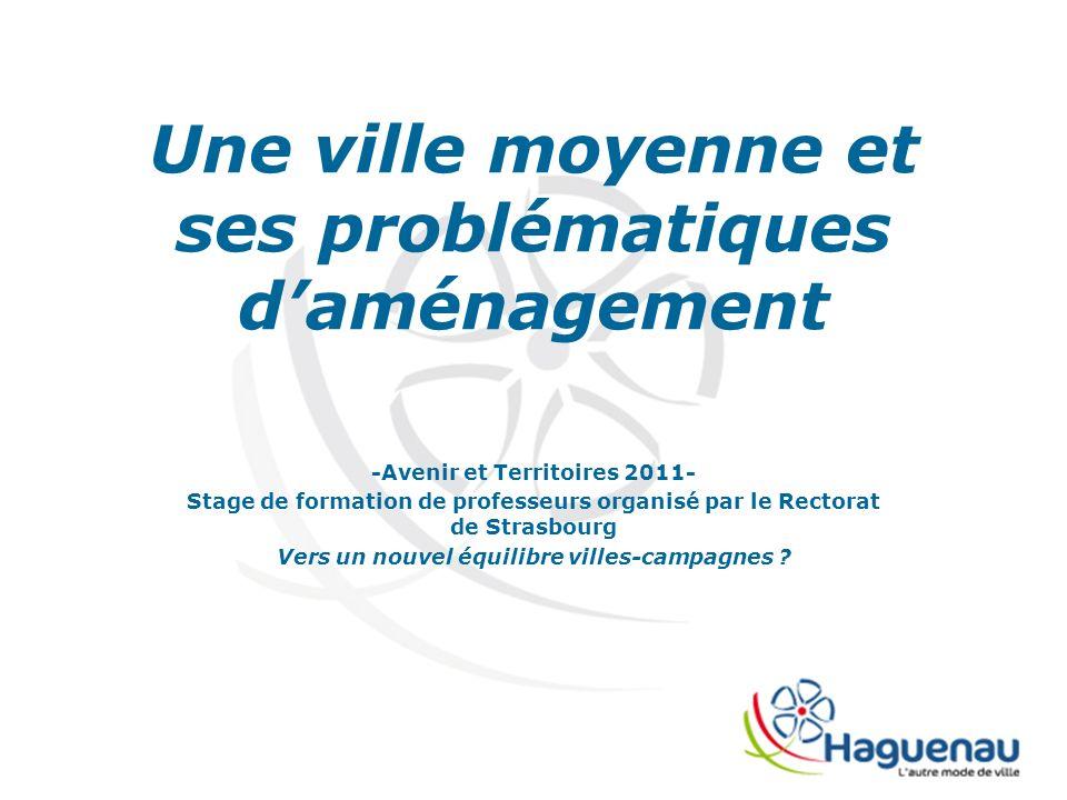 Une ville moyenne et ses problématiques daménagement -Avenir et Territoires 2011- Stage de formation de professeurs organisé par le Rectorat de Strasbourg Vers un nouvel équilibre villes-campagnes ?