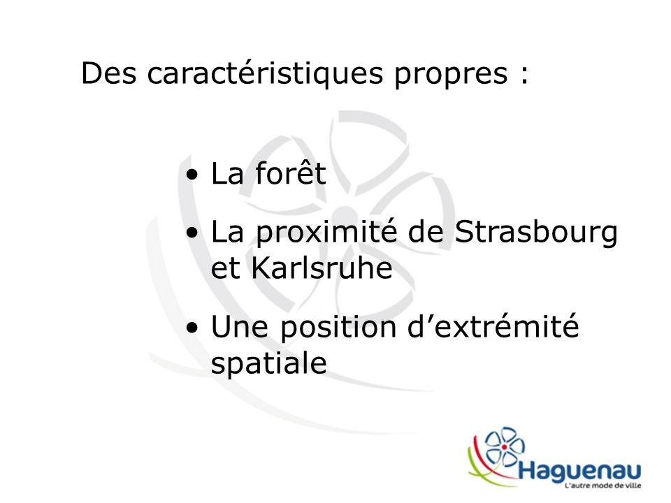 Une position dextrémité spatiale La forêt La proximité de Strasbourg et Karlsruhe Des caractéristiques propres :