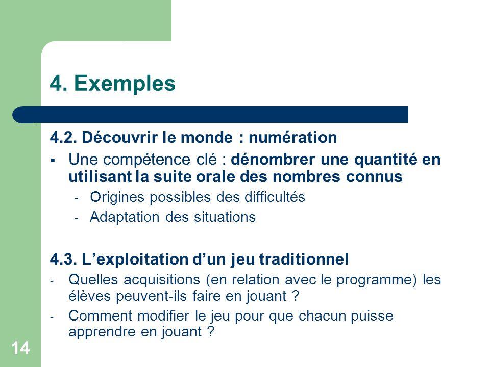 14 4. Exemples 4.2. Découvrir le monde : numération Une compétence clé : dénombrer une quantité en utilisant la suite orale des nombres connus - Origi