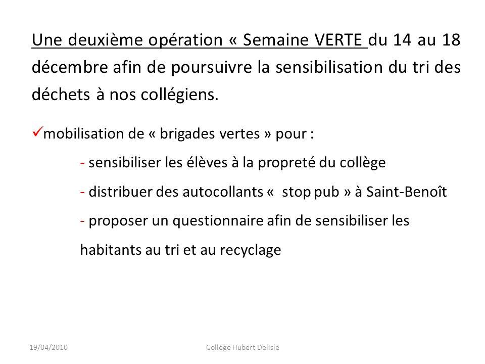 19/04/2010Collège Hubert Delisle Une deuxième opération « Semaine VERTE du 14 au 18 décembre afin de poursuivre la sensibilisation du tri des déchets à nos collégiens.