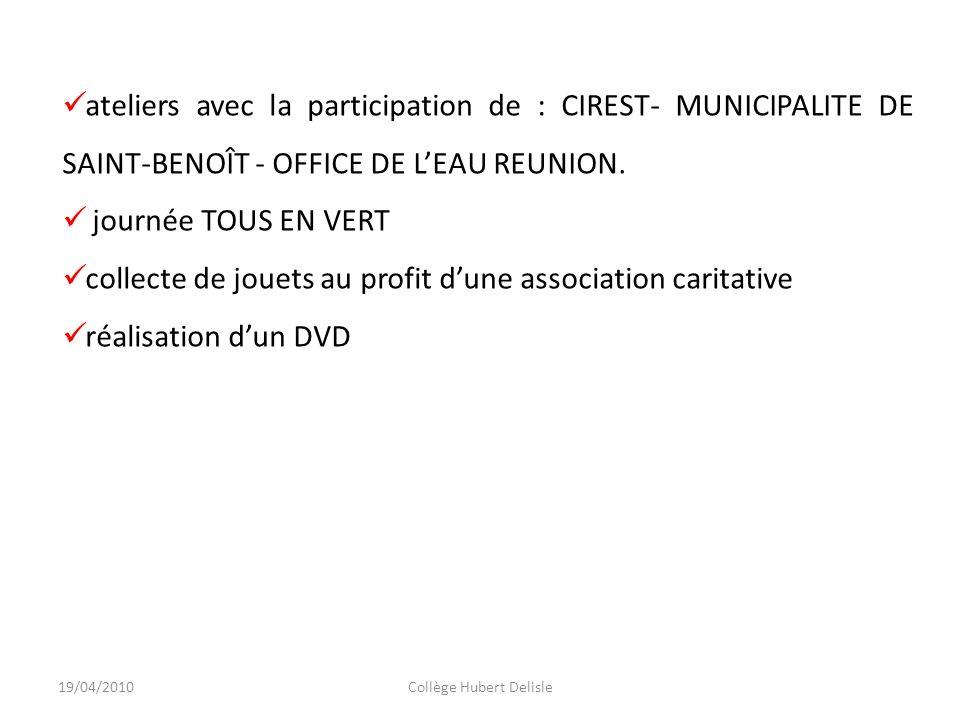 19/04/2010Collège Hubert Delisle ateliers avec la participation de : CIREST- MUNICIPALITE DE SAINT-BENOÎT - OFFICE DE LEAU REUNION. journée TOUS EN VE