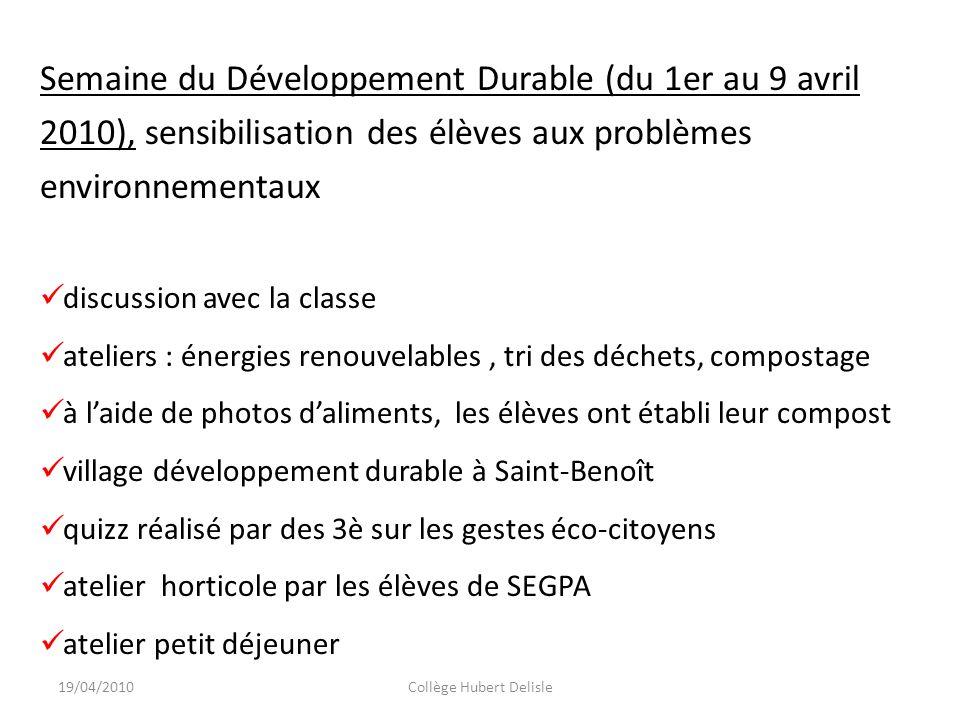 19/04/2010Collège Hubert Delisle Semaine du Développement Durable (du 1er au 9 avril 2010), sensibilisation des élèves aux problèmes environnementaux