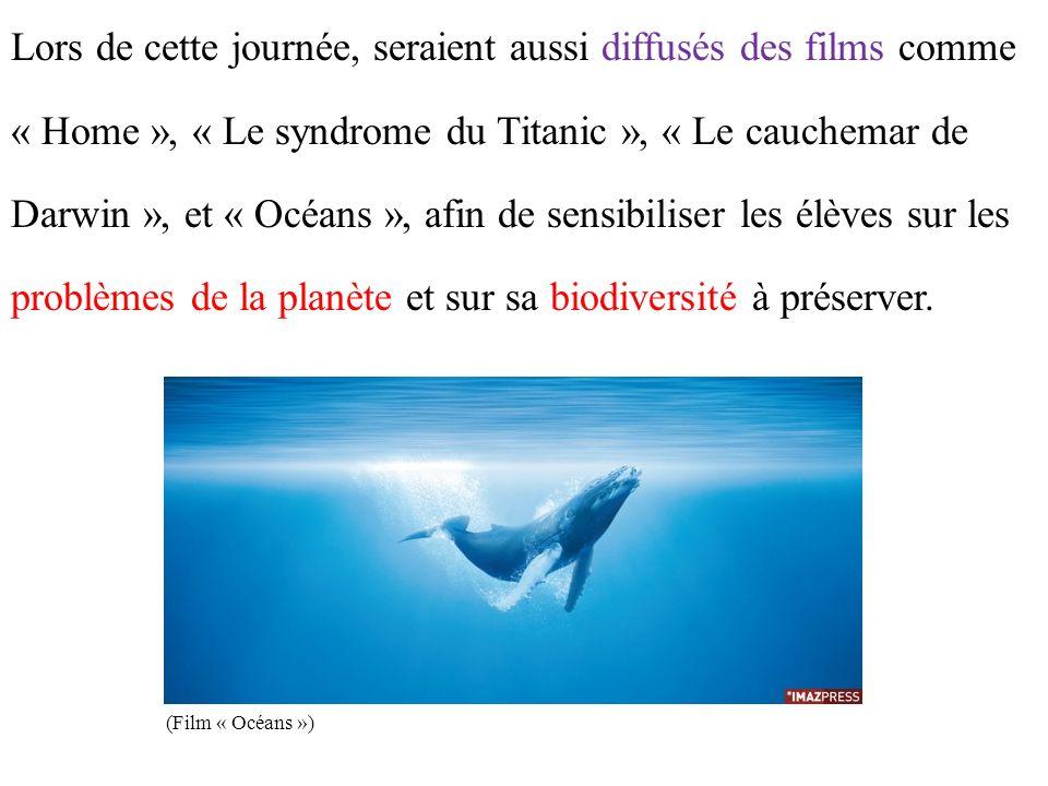 Lors de cette journée, seraient aussi diffusés des films comme « Home », « Le syndrome du Titanic », « Le cauchemar de Darwin », et « Océans », afin de sensibiliser les élèves sur les problèmes de la planète et sur sa biodiversité à préserver.