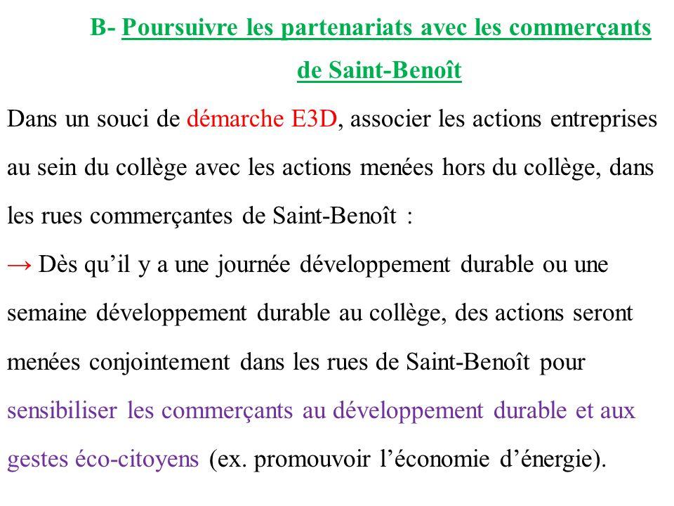 B- Poursuivre les partenariats avec les commerçants de Saint-Benoît Dans un souci de démarche E3D, associer les actions entreprises au sein du collège