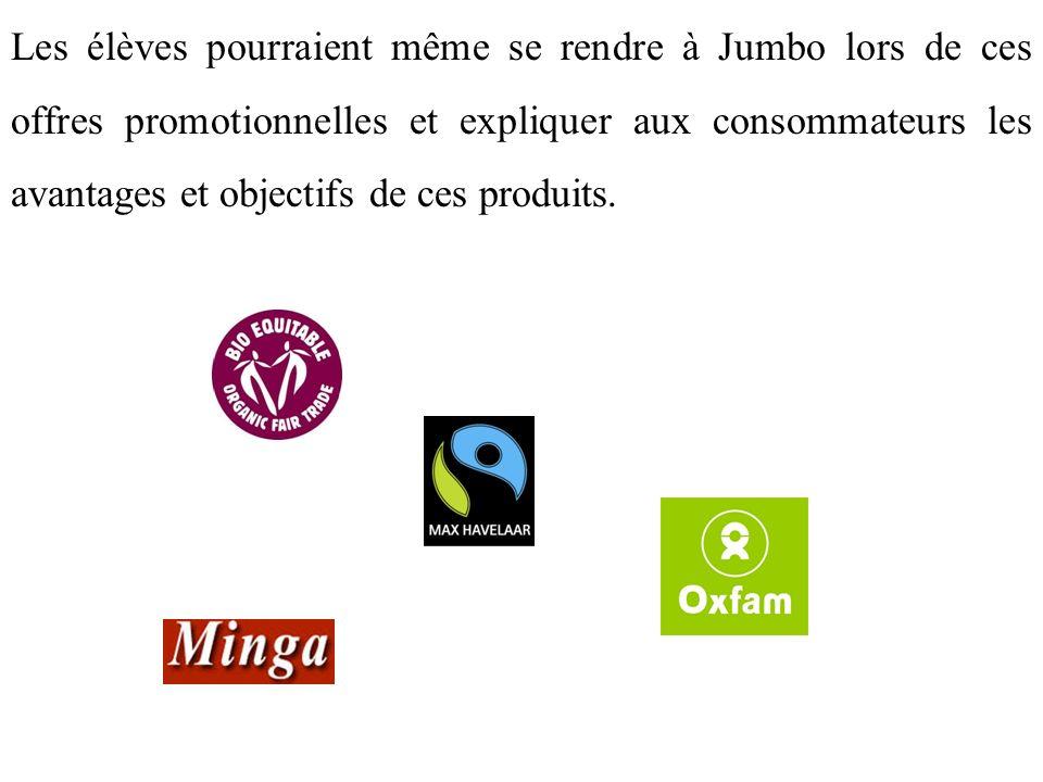 Les élèves pourraient même se rendre à Jumbo lors de ces offres promotionnelles et expliquer aux consommateurs les avantages et objectifs de ces produ