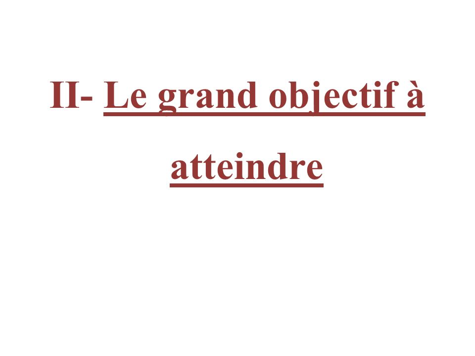 II- Le grand objectif à atteindre