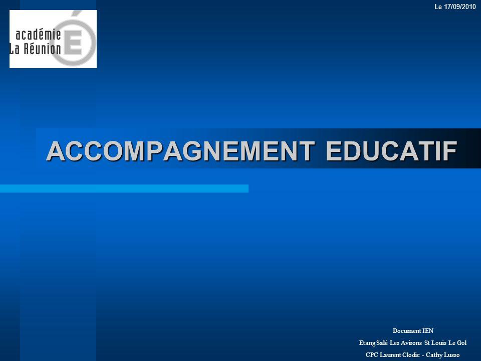 ACCOMPAGNEMENT EDUCATIF Document IEN Etang Salé Les Avirons St Louis Le Gol CPC Laurent Clodic - Cathy Lusso Le 17/09/2010