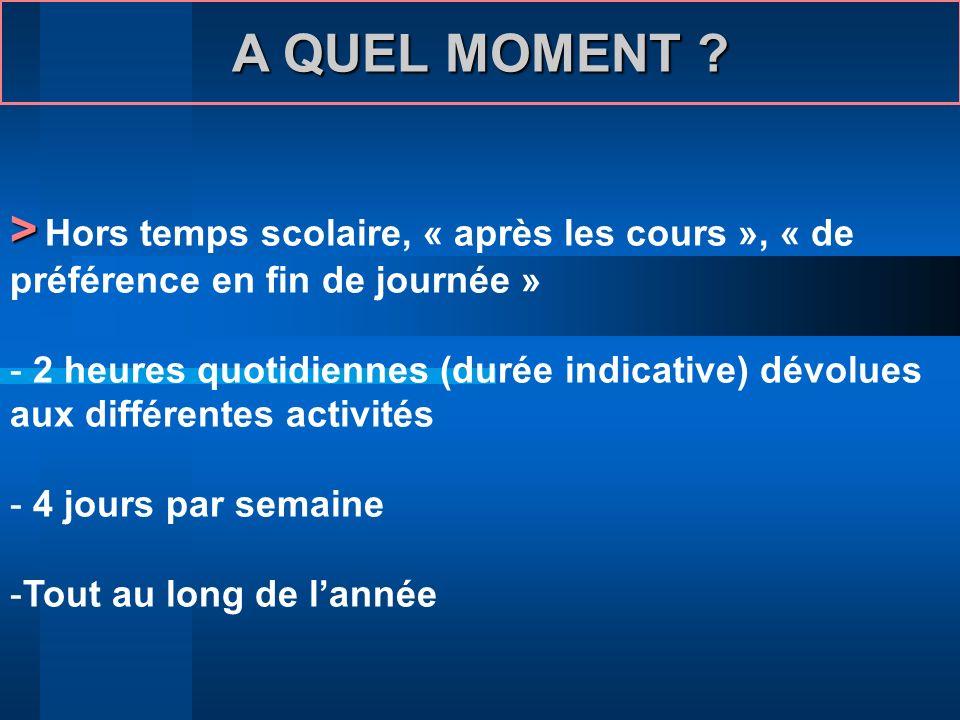 A QUEL MOMENT ? > > Hors temps scolaire, « après les cours », « de préférence en fin de journée » - 2 heures quotidiennes (durée indicative) dévolues