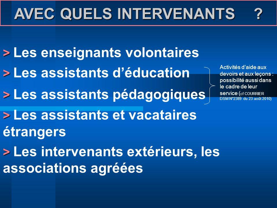 AVEC QUELS INTERVENANTS ? > > Les enseignants volontaires > > Les assistants déducation > > Les assistants pédagogiques > > Les assistants et vacatair
