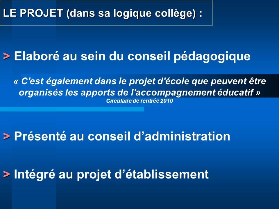 LE PROJET (dans sa logique collège) : > > Elaboré au sein du conseil pédagogique > > Présenté au conseil dadministration > > Intégré au projet détabli