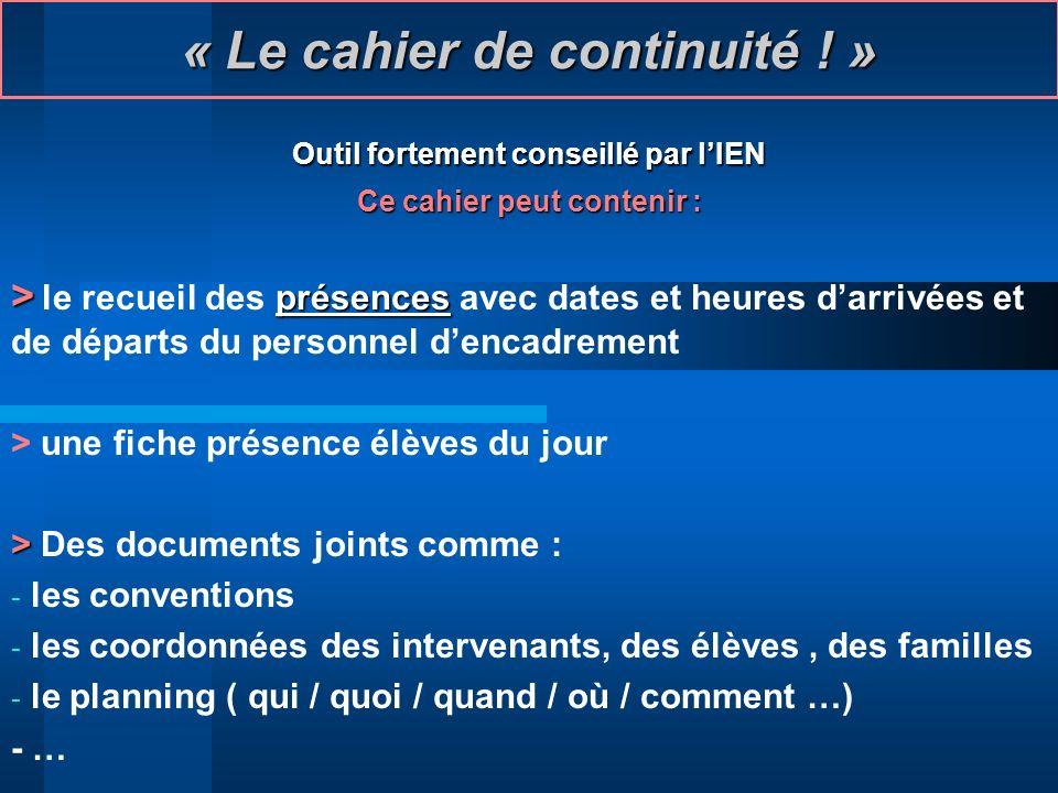 « Le cahier de continuité ! » Outil fortement conseillé par lIEN Ce cahier peut contenir : > présences > le recueil des présences avec dates et heures