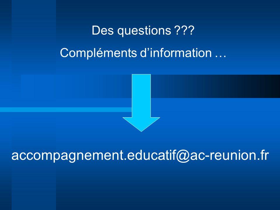Des questions ??? Compléments dinformation … accompagnement.educatif@ac-reunion.fr