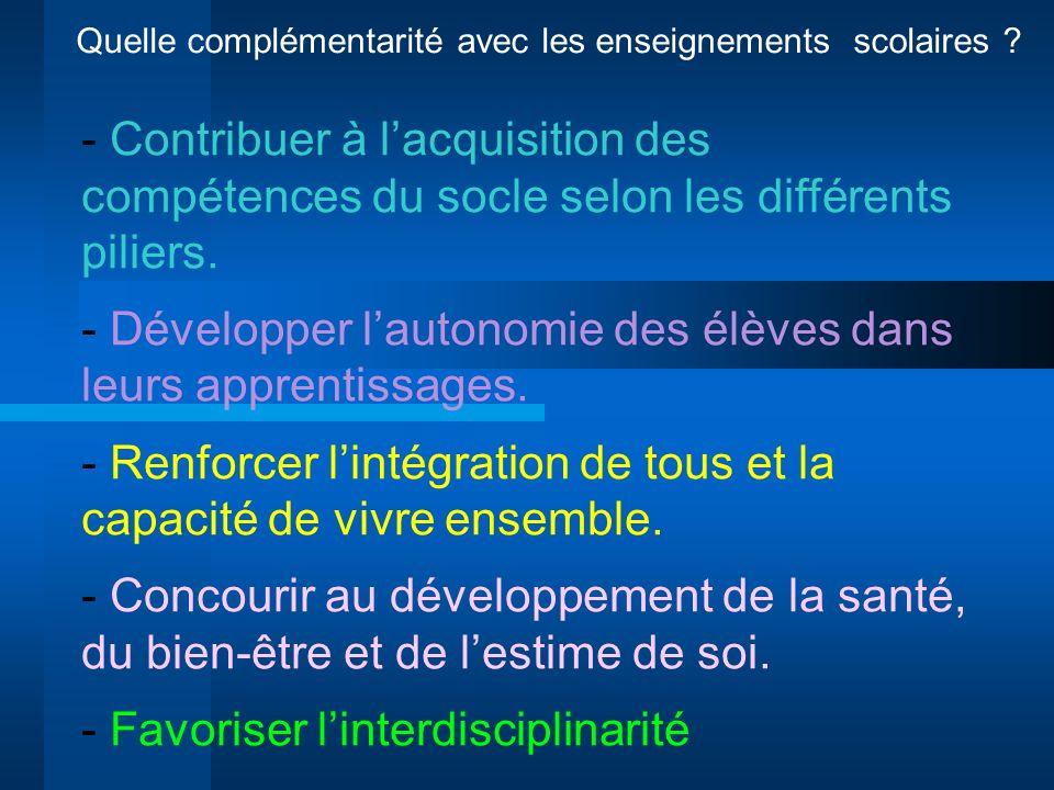 Quelle complémentarité avec les enseignements scolaires ? - Contribuer à lacquisition des compétences du socle selon les différents piliers. - Dévelop