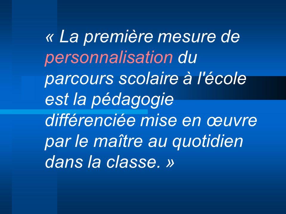 « La première mesure de personnalisation du parcours scolaire à l'école est la pédagogie différenciée mise en œuvre par le maître au quotidien dans la