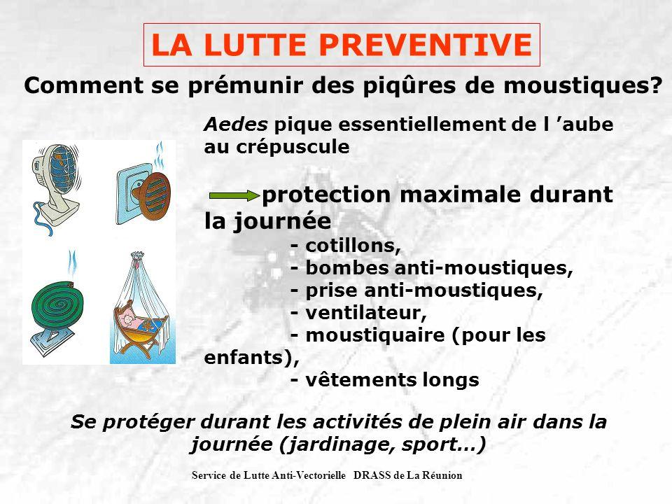 Service de Lutte Anti-Vectorielle DRASS de La Réunion Comment se prémunir des piqûres de moustiques? Aedes pique essentiellement de l aube au crépuscu