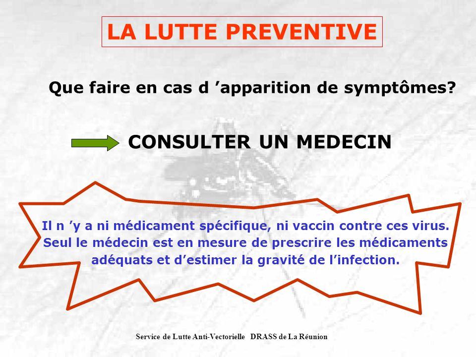 Service de Lutte Anti-Vectorielle DRASS de La Réunion Que faire en cas d apparition de symptômes? CONSULTER UN MEDECIN Il n y a ni médicament spécifiq