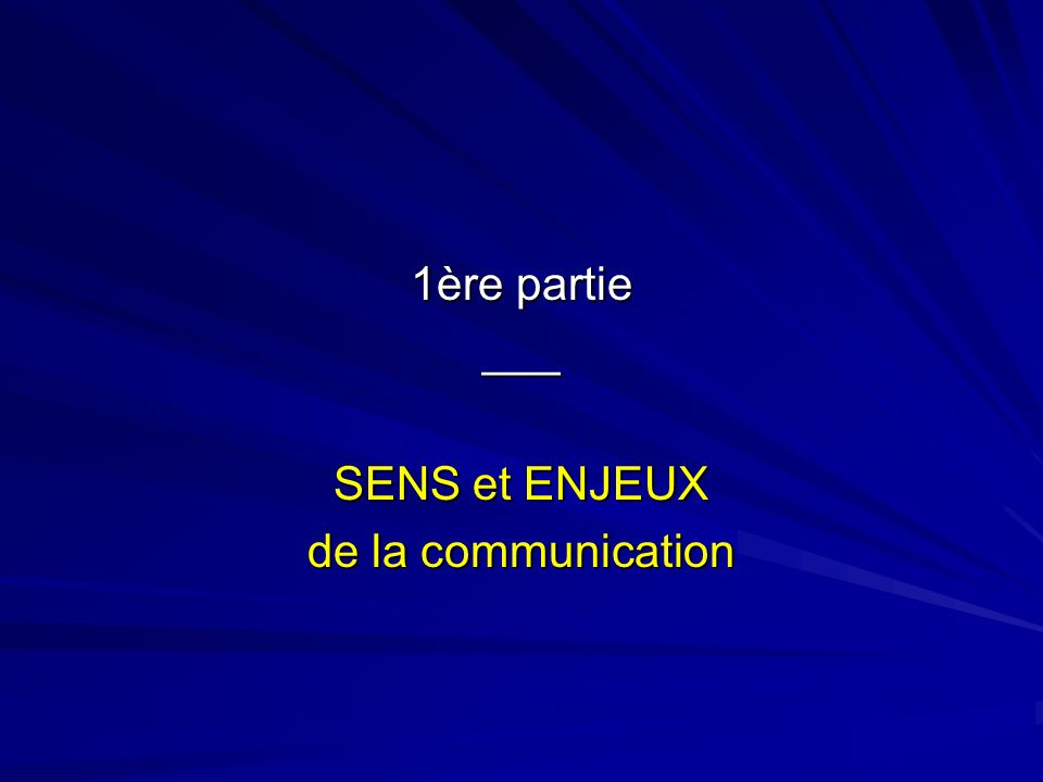 1ère partie ___ SENS et ENJEUX de la communication